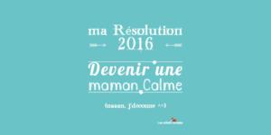 [résolution 2016] Devenir une maman calme