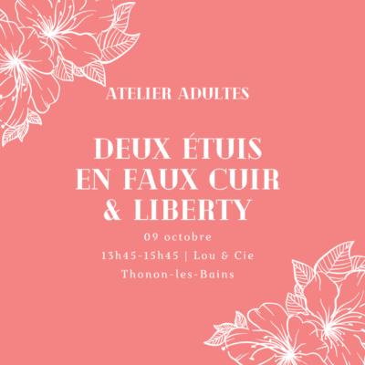 09 octobre 13h45-15h45 : atelier adultes – deux étuis en Liberty et faux cuir