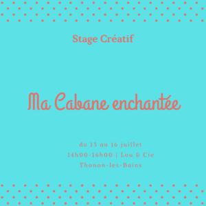 du 13 au 16 juillet : stage créatif – ma cabane enchantée